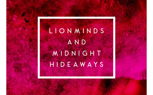 Lionminds and Midnight Hideaways