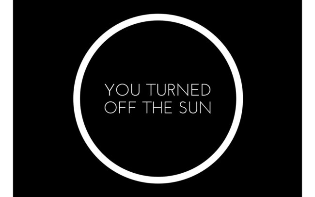 You Turned Off the Sun